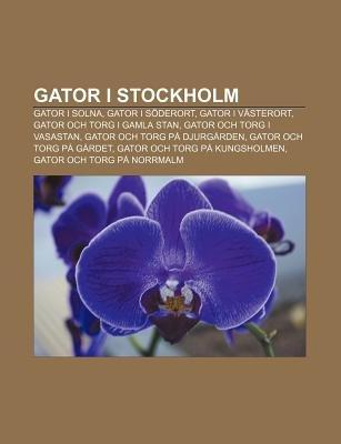 Gator I Stockholm - Gator I Solna, Gator I Soderort, Gator I Vasterort, Gator Och Torg I Gamla Stan, Gator Och Torg I Vasastan...