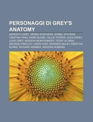 Personaggi Di Grey's Anatomy - Meredith Grey, Derek Shepherd, Isobel Stevens, Cristina Yang, Mark Sloan, Callie Torres,...