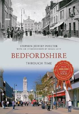 Bedfordshire Through Time (Paperback): Stephen Jeffery-Poulter