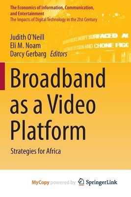 Broadband as a Video Platform - Strategies for Africa (Paperback): Judith O'Neill, Eli M. Noam, Darcy Gerbarg