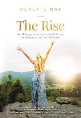 Rise - An Unforgettable Journey of Self-Love, Forgiveness, and Transformation (Hardcover): Danette May