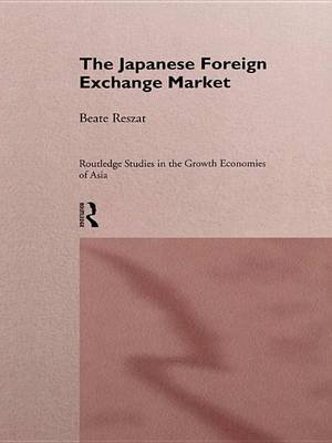 The Japanese Foreign Exchange Market (Electronic book text): Beate Reszat