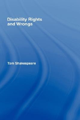 Disability Rights and Wrongs (Hardcover): Tom Shakespeare
