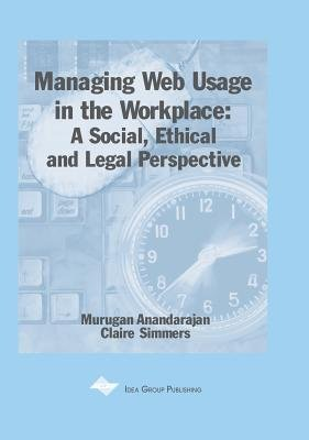 Managing Web Usage in the Workplace - A Social, Ethical and Legal Perspective (Hardcover): Murugan Anandarajan, Claire Simmers