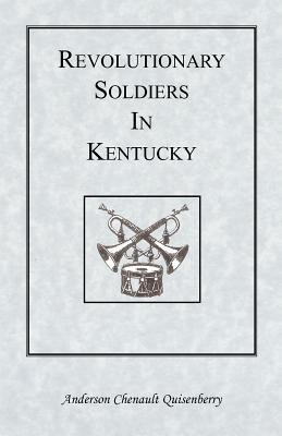 Revolutionary Soldiers in Kentucky (Paperback): Anderson Chenault Quisenberry