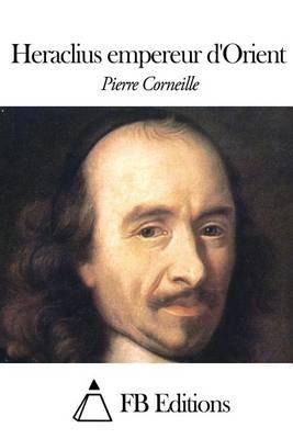 Heraclius Empereur D'Orient (French, Paperback): Pierre Corneille