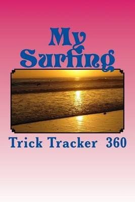 My Surfing - Trick Tracker 360 (Paperback): Richard B Foster