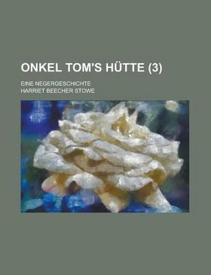 Onkel Tom's Hutte (3); Eine Negergeschichte (English, German, Paperback): Harriet Beecher Stowe