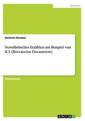 Novellistisches Erzahlen Am Beispiel Von Ii,3 (Boccaccios Decameron) (German, Paperback): Stefanie Deutzer