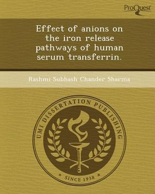 Effect of Anions on the Iron Release Pathways of Human Serum Transferrin (Paperback): Rashmi Subhash Chander Sharma