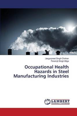 Occupational Health Hazards in Steel Manufacturing Industries (Paperback): Chohan Jasgurpreet Singh, Bilga Paramjit Singh