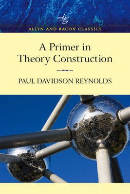 Primer in Theory Construction - An Allyn and Bacon Classics Edition (Paperback, Allyn and Bacon Classics ed): Paul D. Reynolds