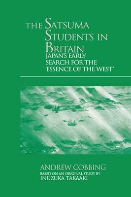 The Satsuma Students in Britain - Japan's Early Search for the Essence of the West' (Paperback): Andrew Cobbing