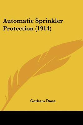 Automatic Sprinkler Protection (1914) (Paperback): Gorham Dana