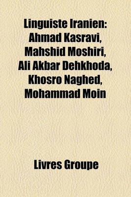 Linguiste Iranien - Ahmad Kasravi, Mahshid Moshiri, Ali Akbar Dehkhoda, Khosro Naghed, Mohammad Moin (French, Paperback):...