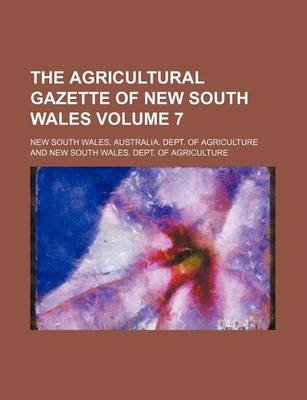 The Agricultural Gazette of New South Wales Volume 7 (Paperback): New South Wales Australia Dept of Agriculture, Australia Dept...