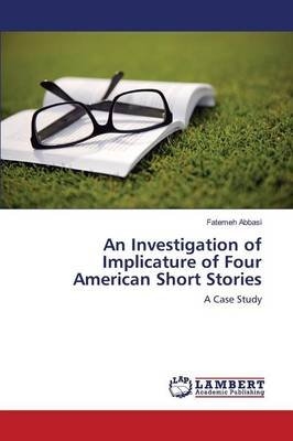 An Investigation of Implicature of Four American Short Stories (Paperback): Abbasi Fatemeh