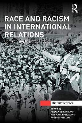Race and Racism in International Relations - Confronting the Global Colour Line (Electronic book text): Alexander Anievas, Nivi...
