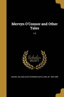 Mervyn O'Connor and Other Tales; V.2 (Paperback): William Ulick O'Connor Cuffe Ea Desart