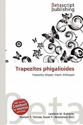 Trapezites Phigalioides (Paperback): Lambert M. Surhone, Mariam T. Tennoe, Susan F. Henssonow