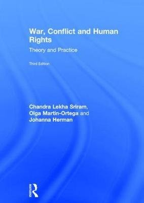 War, Conflict and Human Rights - Theory and Practice (Hardcover, 3rd New edition): Chandra Lekha Sriram, Olga Martin-Ortega,...