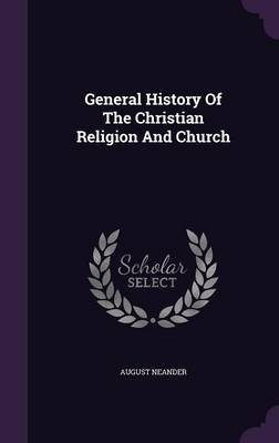 General History of the Christian Religion and Church (Hardcover): August Neander