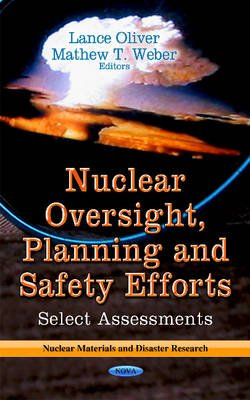 Nuclear Oversight, Planning & Safety Efforts - Select Assessments (Hardcover): Lance Oliver, Mathew T. Weber