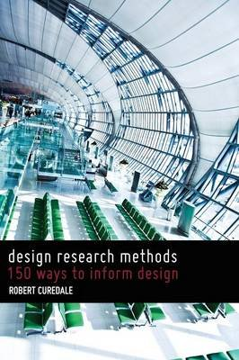 Design Research Methods - 150 Ways to Inform Design (Paperback): Curedale A. Robert, Robert A. Curedale