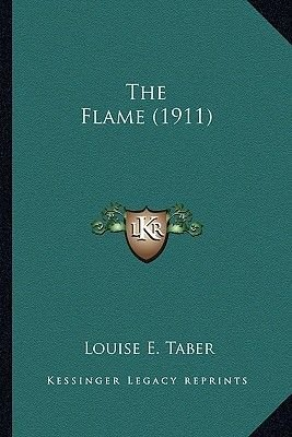 The Flame (1911) the Flame (1911) (Paperback): Louise E. Taber