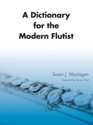 A Dictionary for the Modern Flutist (Electronic book text): Susan J Maclagan