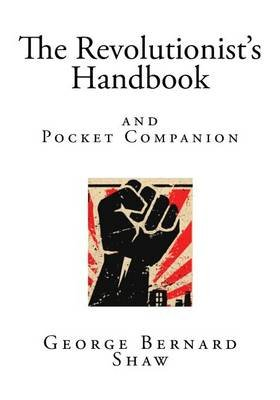 The Revolutionist?s Handbook - And Pocket Companion (Paperback): George Bernard Shaw