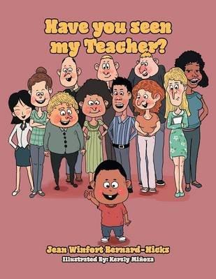 Have You Seen My Teacher? (Paperback): Jean Winfort Bernard-Hicks