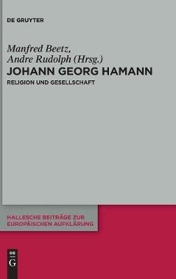 Johann Georg Hamann: Religion Und Gesellschaft (German, Hardcover): Manfred Beetz, Andre Rudolph
