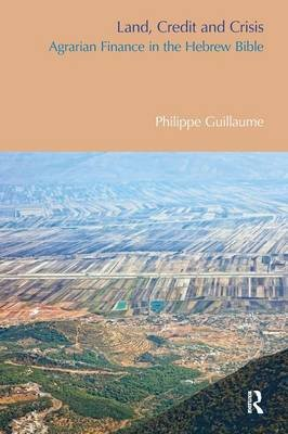 Land, Credit and Crisis - Agrarian Finance in the Hebrew Bible (Paperback): Philippe Guillaume