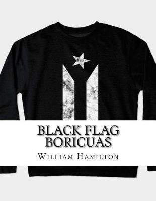 Black Flag Boricuas (Paperback): William Hamilton