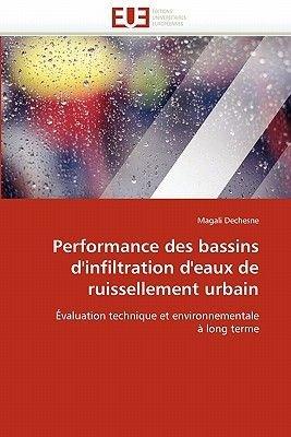 Performance Des Bassins D''Infiltration D''Eaux de Ruissellement Urbain (French, Paperback): Dechesne-M