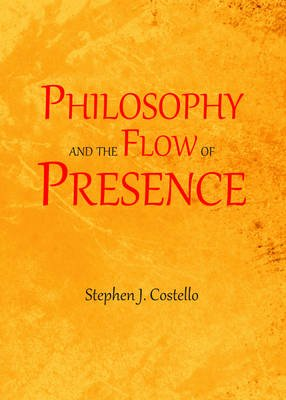 Philosophy and the Flow of Presence - Desire, Drama and the Divine Ground of Being (Hardcover, 1st Unabridged): Stephen Costello