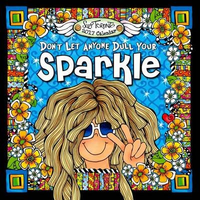 2017 Calendar: Don't Let Anyone Dull Your Sparkle (Calendar): Suzy Toronto