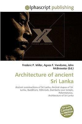 Architecture of Ancient Sri Lanka (Paperback): Agnes F. Vandome, John McBrewster, Frederic P. Miller