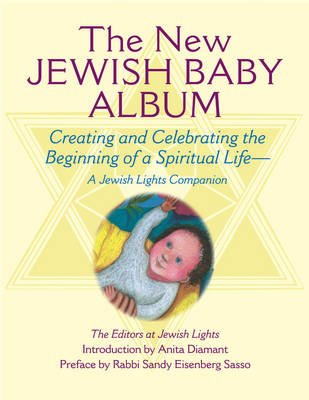 The New Jewish Baby Album - Creating and Celebrating the Beginning of a Spiritual Life  a Jewish Lights Companion (Paperback):...