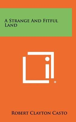A Strange and Fitful Land (Hardcover): Robert Clayton Casto