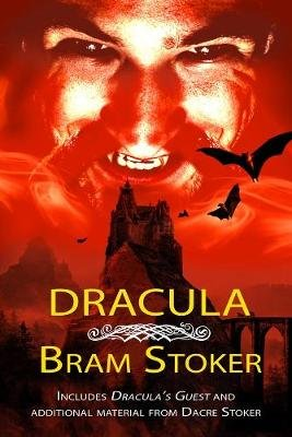 Dracula - THE CLASSIC VAMPIRE NOVEL WITH ADDED MATERIAL - Includes DRACULA'S GUEST and an alternate ending from researcher...