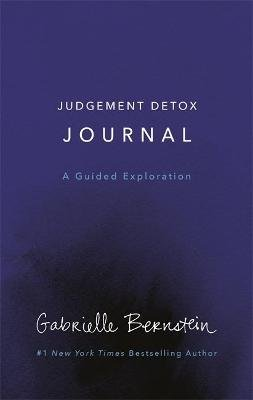 Judgement Detox Journal - A Guided Exploration (Hardcover): Gabrielle Bernstein