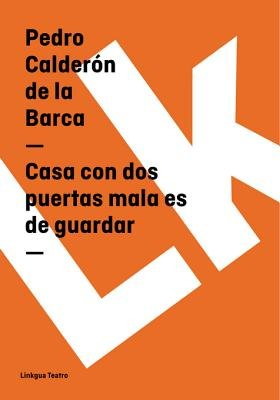 Casa Con DOS Puertas Mala Es de Guardar (Spanish, Electronic book text): 'Pedro Calderon De La Barca