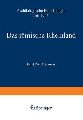 Das Romische Rheinland Archaologische Forschungen Seit 1945 (German, Paperback, 1960): Harald Von Petrikovits