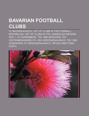 Bavarian Football Clubs - FC Bayern Munich, List of Clubs in the Fussball-Bayernliga, List of Clubs in the Landesliga...