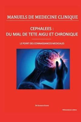 """Cephalees - Du """"Mal de Tete"""" Aigu Et Chronique: Le Point Des Connaissances Medicales (French, Paperback): Dr Shanan Khairi"""