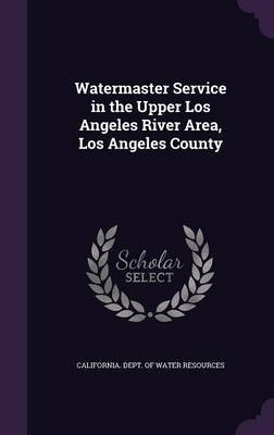 Watermaster Service in the Upper Los Angeles River Area, Los Angeles County (Hardcover): California Dept of Water Resources