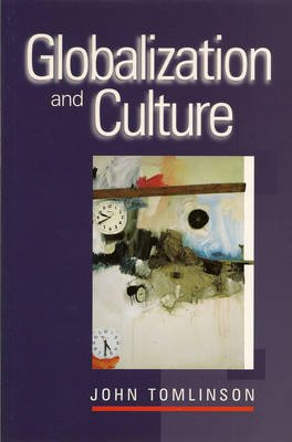 Globalization and Culture (Paperback): John Tomlinson