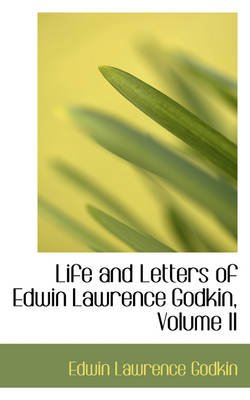 Life and Letters of Edwin Lawrence Godkin, Volume II (Paperback): Edwin Lawrence Godkin